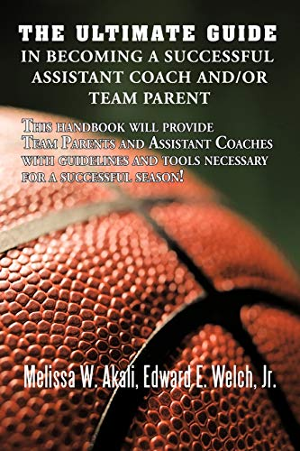 The Ultimate Guide in Becoming a Successful Assistant Coach andor Team Parent This handbook will ...