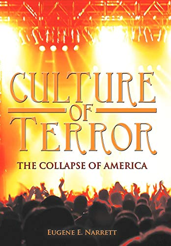 Culture of Terror: The Collapse of America: Eugene E. Narrett