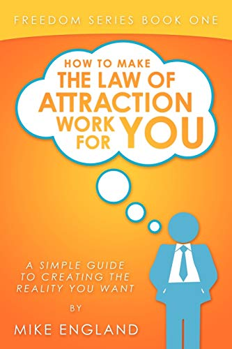 9781438981666: How to Make the Law of Attraction Work For You: A Simple Guide To Creating The Reality You Want