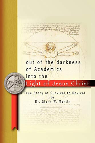 9781438981789: Out Of The Darkness Of Academics Into The Light Of Jesus Christ: A True Story Of Survival To Revival