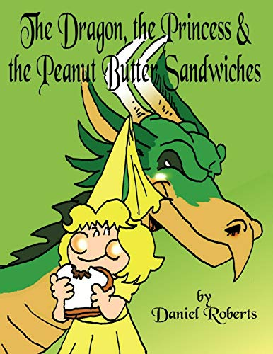 The Dragon, the Princess and the Peanut Butter Sandwiches: Daniel Roberts