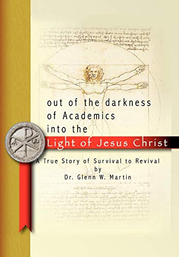 9781438983097: Out of the Darkness of Academics into the Light of Jesus Christ: A True Story of Survival to Revival