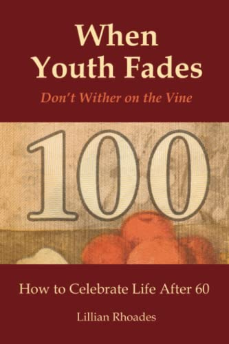 9781438985107: When Youth Fades: Don't Wither on the Vine: How To Celebrate Life After 60