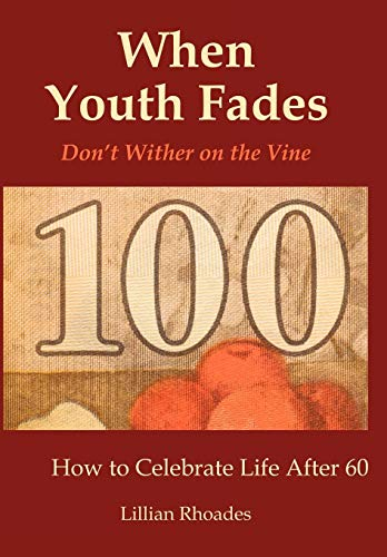9781438985114: When Youth Fades: Don't Wither on the Vine: How to Celebrate Life After 60, Aging From a Biblical Perspective