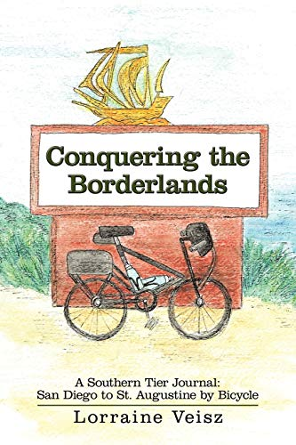 Conquering the Borderlands: A Southern Tier Journal: San Diego to St. Augustine by Bicycle: Veisz, ...
