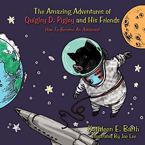 9781438986067: The Amazing Adventures of Quigley D. Pigley and His Friends: How To Become An Astronaut
