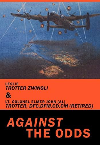 Against the Odds: Trotter Zwingli, Leslie; Trotter (Ret), Lt. Colonel Elmer John