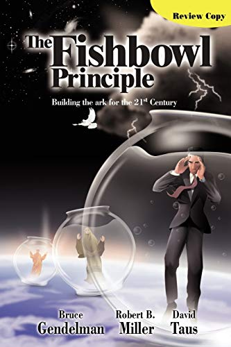 The Fishbowl Principle: Building the ark for the 21st Century: Bruce Gendelman
