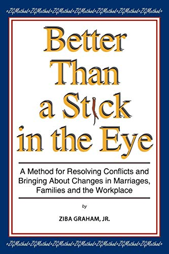 9781438986883: Better than a Stick in the Eye: A Method for Resolving Conflicts and Bringing about Changes in Marriages, Families, and the Workplace