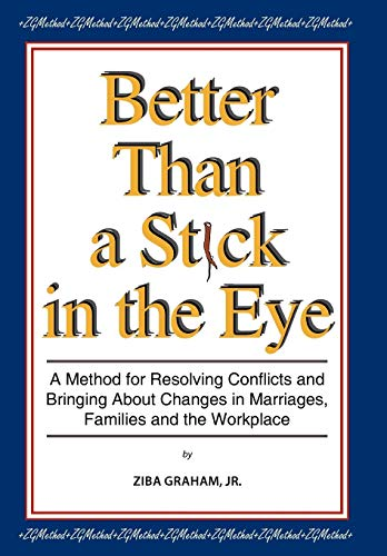 9781438986890: Better than a Stick in the Eye: A Method for Resolving Conflicts and Bringing about Changes in Marriages, Families, and the Workplace