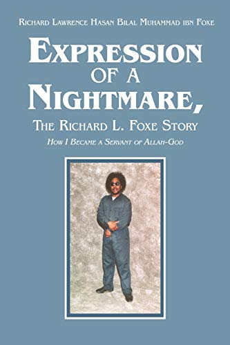 Expression of a Nightmare, the Richard L. Foxe Story: How I Became a Servant of Allah-God: Richard ...
