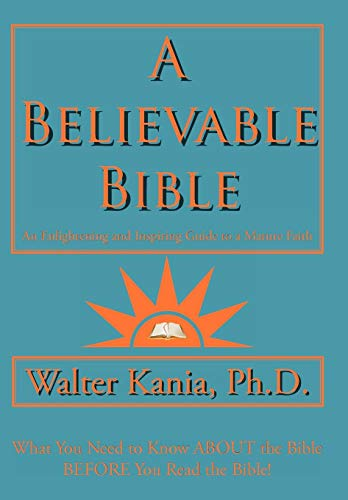 9781438988252: A Believable Bible: An Enlightening and Inspiring Guide to a Mature Faith