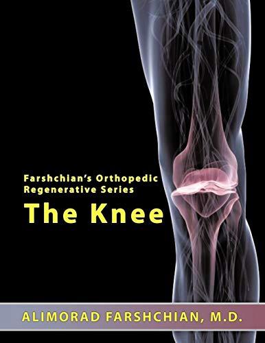 Farshchian's Orthopedic Regenerative Series: The Knee: Alimorad Farshchian M.D.