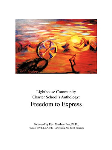 Lighthouse Community Charter Schools Anthology Freedom to Express: PhD. Matthew Fox