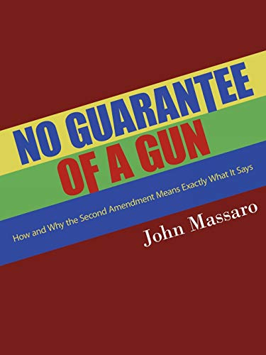 9781438990521: No Guarantee of a Gun: How and Why the Second Amendment Means Exactly What It Says