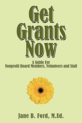 9781438991313: Get Grants Now: A Guide For Nonprofit Board Members, Volunteers and Staff