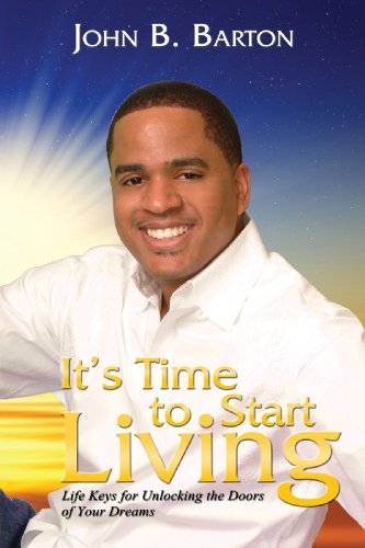 9781438992112: It's Time to Start Living: Life Keys for Unlocking the Doors of Your Dream