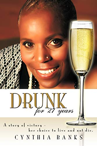 9781438993133: Drunk, for 27 Years: A Story of Victory - Her Choice to Live and Not Die.