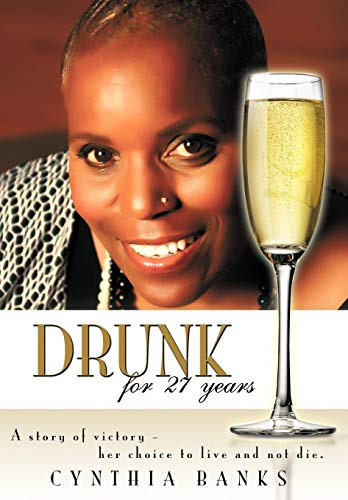 9781438993140: Drunk, for 27 Years: A Story of Victory - Her Choice to Live and Not Die.