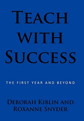 Teach with Success: The First Year and Beyond: Deborah Kiblin
