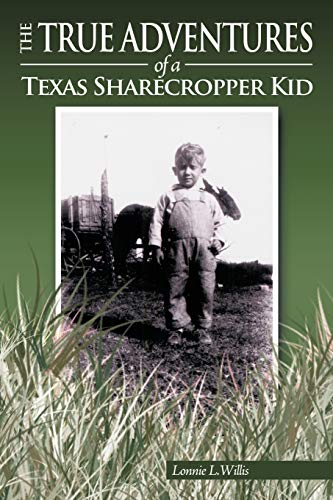 9781438995120: The True Adventures of a Texas Sharecropper Kid