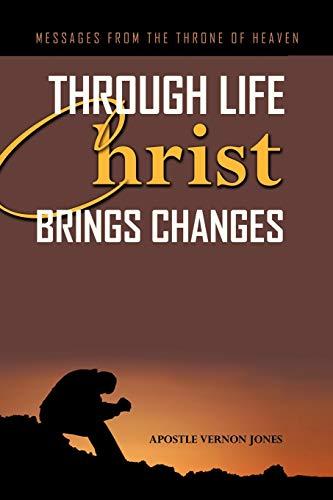 Through Life Christ Brings Changes: Apostle Vernon Jones