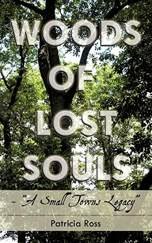 Woods of Lost Souls - A Small Towns Legacy: Patricia Ross