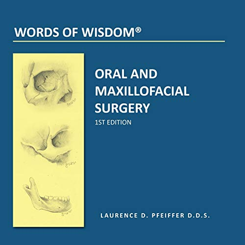 Words of Wisdom: Oral and Maxillofacial Surgery: M. D. Laurence D. Pfeiffer D. D. S.