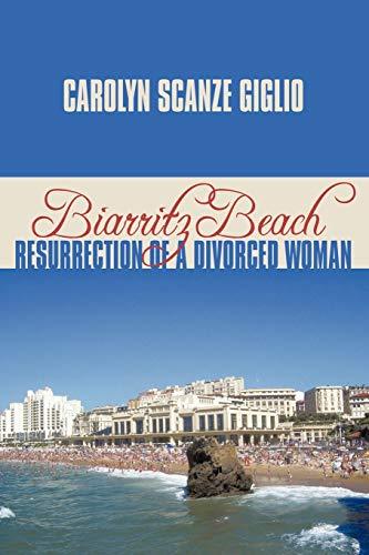Biarritz BeachResurrection of a Divorced Woman: Carolyn Scanze Giglio