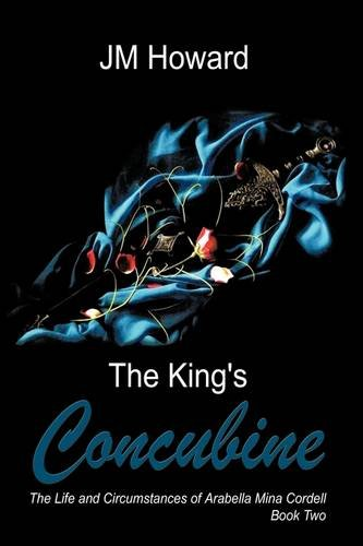 9781438997858: The King's Concubine: The Life and Circumstances of Arabella Mina Cordell Book 2