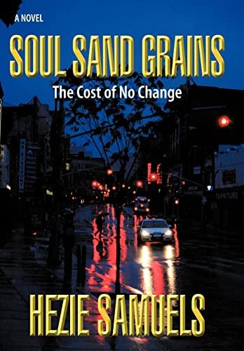 Soul Sand Grains: The Cost of No Change: Hezie Samuels
