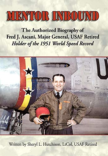 9781438999739: Mentor Inbound: The Authorized Biography of Fred J. Ascani, Major General, USAF Retired: Holder of the 1951 World Speed Record