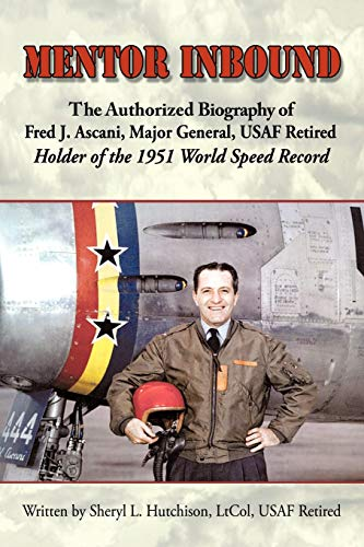 9781438999746: Mentor Inbound: The Authorized Biography of Fred J. Ascani, Major General, USAF Retired: Holder of the 1951 World Speed Record