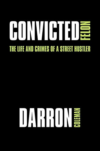 9781438999906: Convicted Felon: The Life and Crimes of a Street Hustler