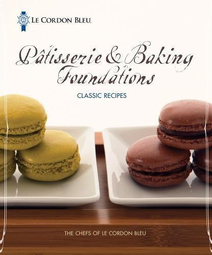 9781439057179: Le Cordon Bleu Pâtisserie and Baking Foundations Classic Recipes