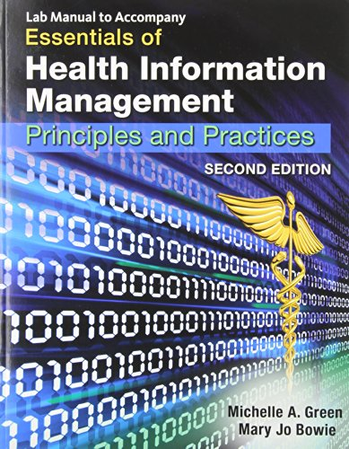 Lab Manual to Accompany Essentials of Health Information Management: Principles and Practices, 2nd Edition (1439060061) by Michelle A. Green; Mary Jo Bowie