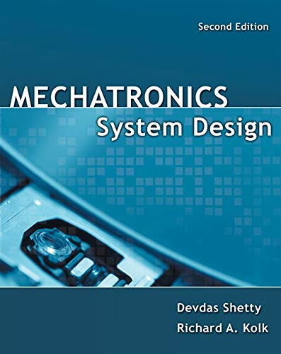 Mechatronics System Design: Shetty, Devdas; Kolk, Richard A.