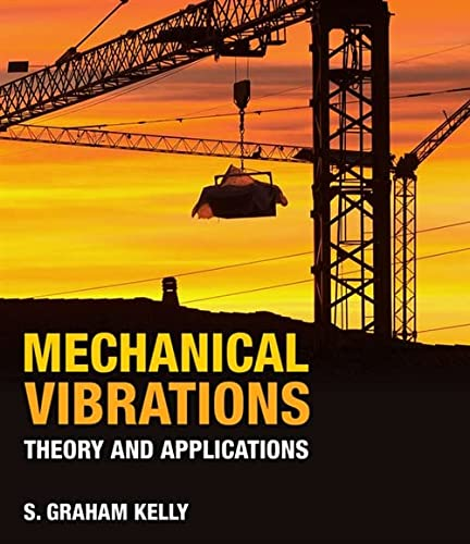 Mechanical Vibrations: Theory and Applications: Kelly, S. Graham