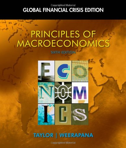 Principles of Macroeconomics: Global Financial Crisis Edition: Taylor, John B.,