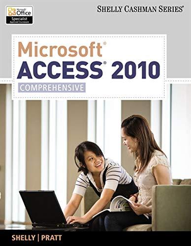 Microsoft Access 2010: Comprehensive (Shelly Cashman Series): Gary B. Shelly,