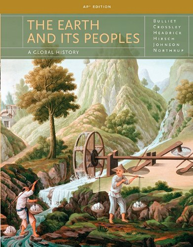 Earth & Its Peoples, AP Edition: Bulliet, Richard W.,Crossley,
