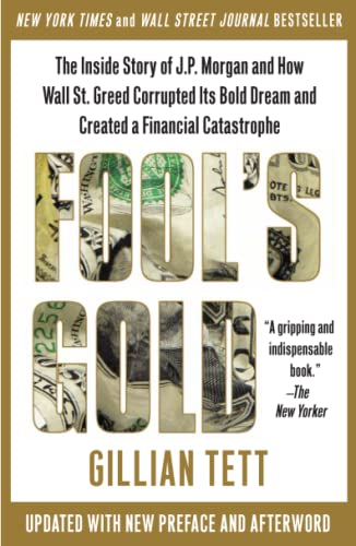 9781439100134: Fool's Gold: The Inside Story of J.P. Morgan and How Wall Street Greed Corrupted Its Bold Dream and Created a Financial Catastrophe