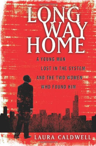 Long Way Home: A Young Man Lost in the System and the Two Women Who Found Him (1439100233) by Laura Caldwell