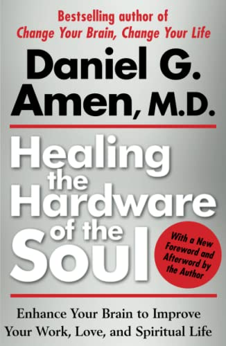 Healing the Hardware of the Soul: Enhance Your Brain to Improve Your Work, Love, and Spiritual Life...