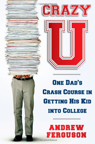 9781439101216: Crazy U: One Dad's Crash Course in Getting His Kid Into College