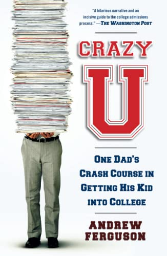 9781439101223: Crazy U: One Dad's Crash Course in Getting His Kid into College
