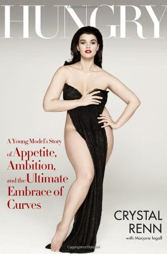 Hungry: A Young Model's Story of Appetite, Ambition and the Ultimate Embrace of Curves (SIGNED)...