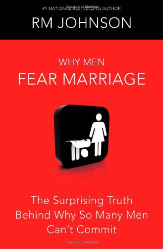 9781439101490: Why Men Fear Marriage: The Surprising Truth Behind Why So Many Men Can't Commit