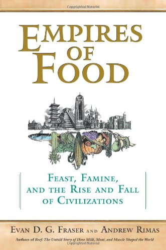 9781439101896: Empires of Food: Feast, Famine, and the Rise and Fall of Civilizations