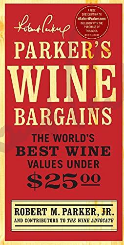 Parker's Wine Bargains: The World's Best Wine Values Under $25: Parker, Robert M.